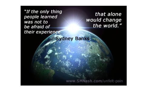 Sydney Banks quote about learning to not be afraid of your experience